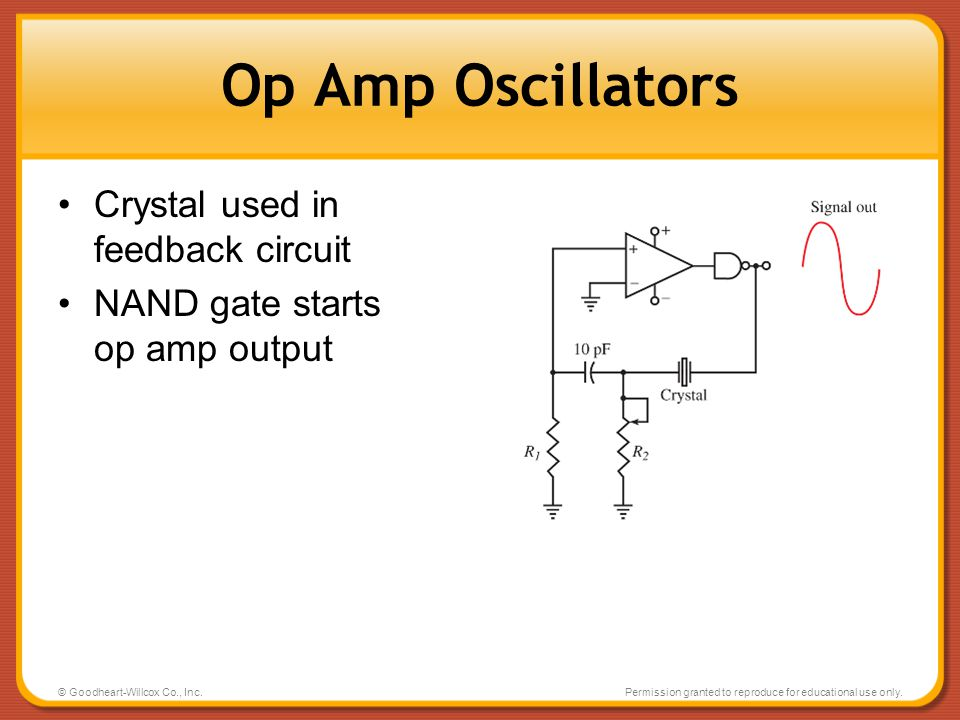 © Goodheart-Willcox Co., Inc.Permission granted to reproduce for educational use only. Op Amp Oscillators Crystal used in feedback circuit NAND gate s
