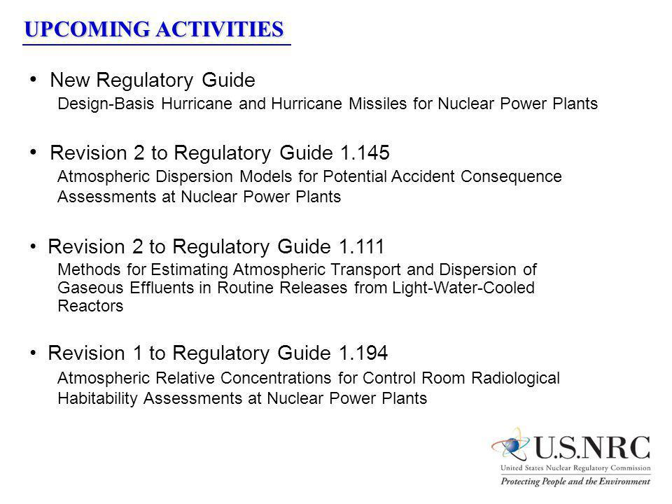 UPCOMING ACTIVITIES New Regulatory Guide Design-Basis Hurricane and Hurricane Missiles for Nuclear Power Plants Revision 2 to Regulatory Guide 1.145 A