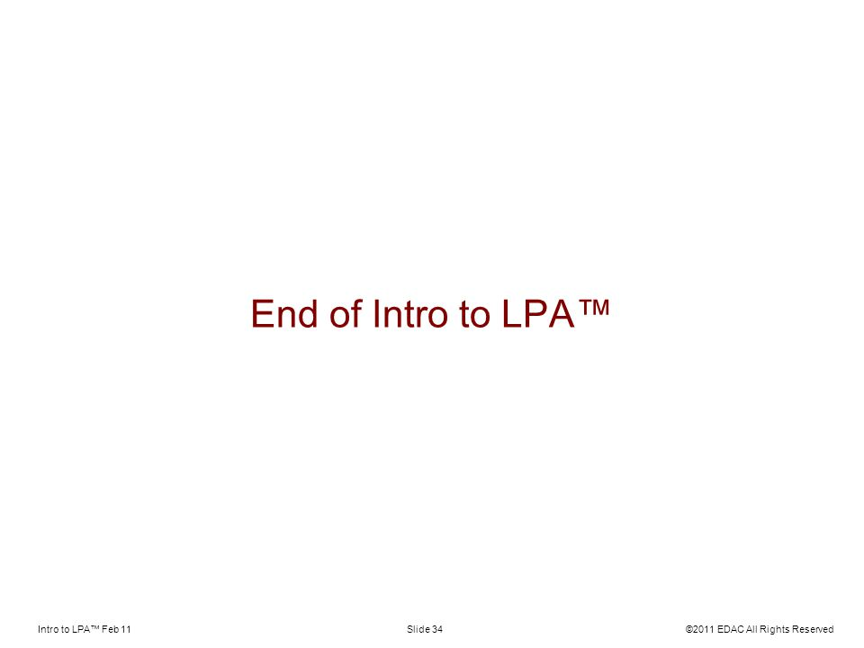 Intro to LPA Feb 11©2011 EDAC All Rights ReservedSlide 34 End of Intro to LPA