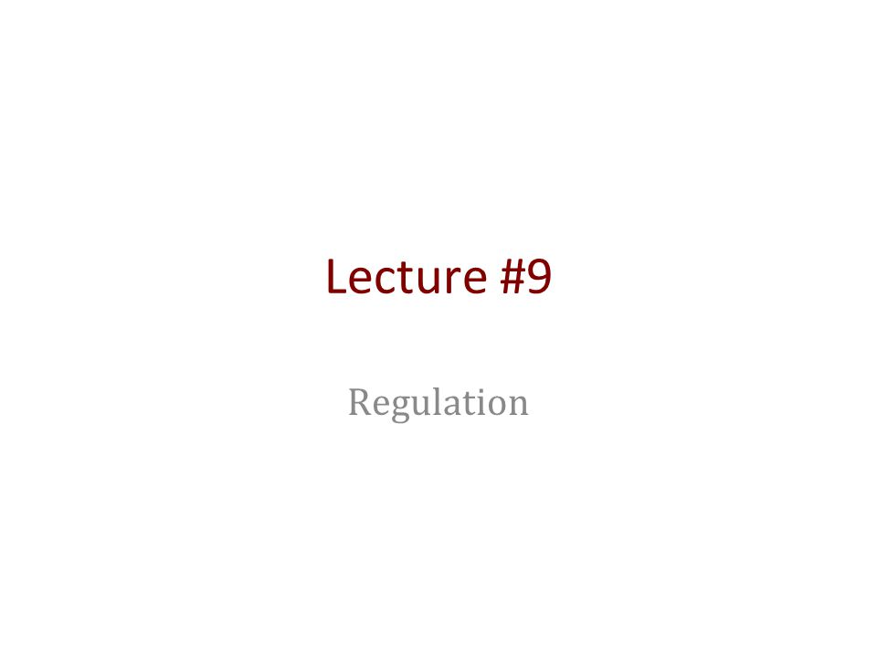 Lecture #9 Regulation