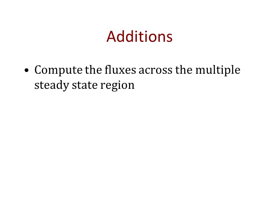 Additions Compute the fluxes across the multiple steady state region