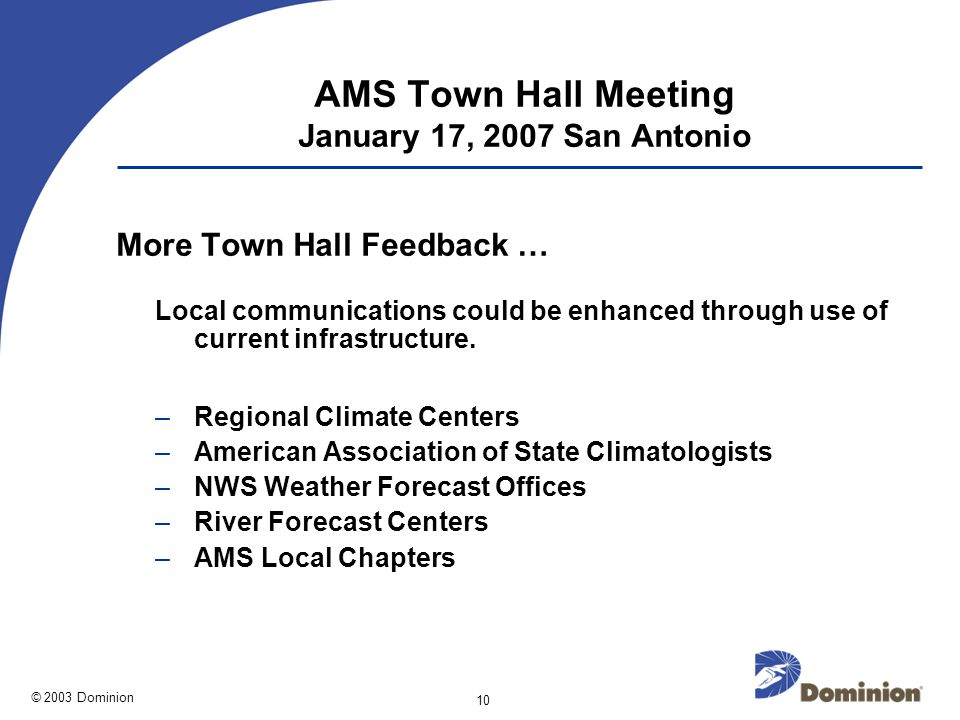 © 2003 Dominion 10 AMS Town Hall Meeting January 17, 2007 San Antonio More Town Hall Feedback … Local communications could be enhanced through use of current infrastructure.
