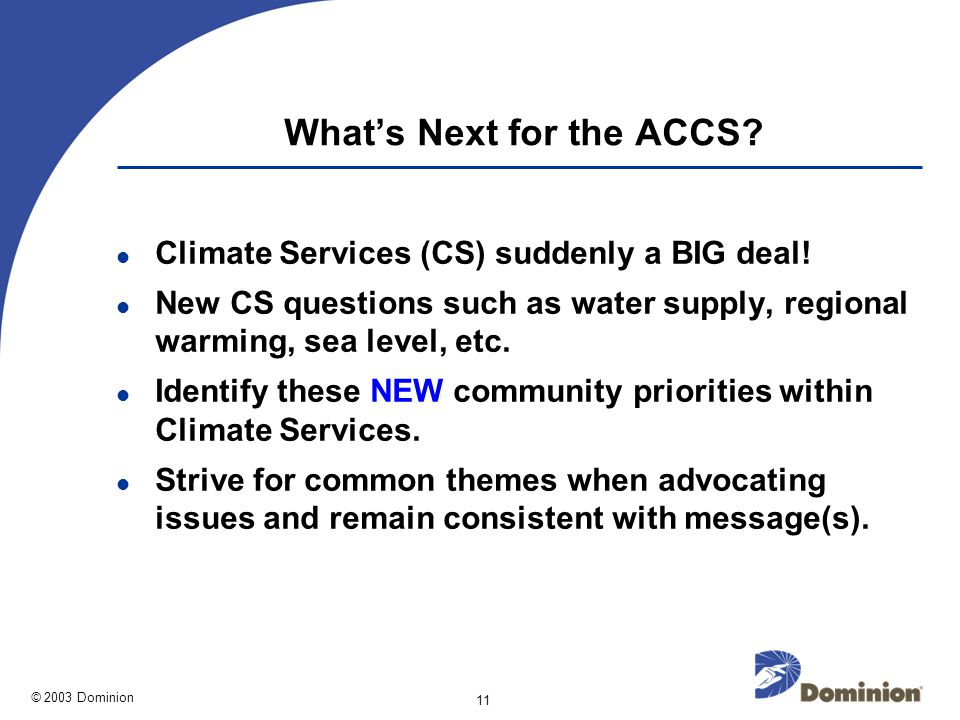 © 2003 Dominion 11 Whats Next for the ACCS. Climate Services (CS) suddenly a BIG deal.
