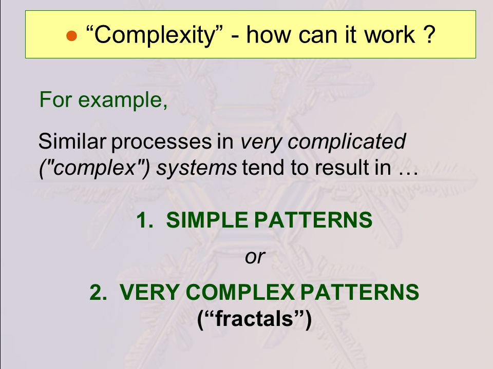 For example, Similar processes in very complicated ( complex ) systems tend to result in … 1.
