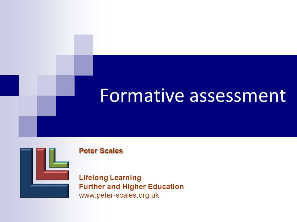 Formative assessment Peter Scales Lifelong Learning Further and Higher Education www.peter-scales.org.uk