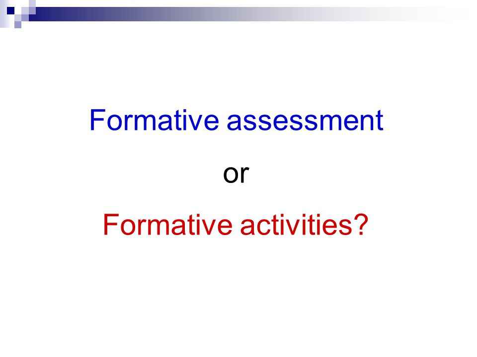 Formative assessment or Formative activities?