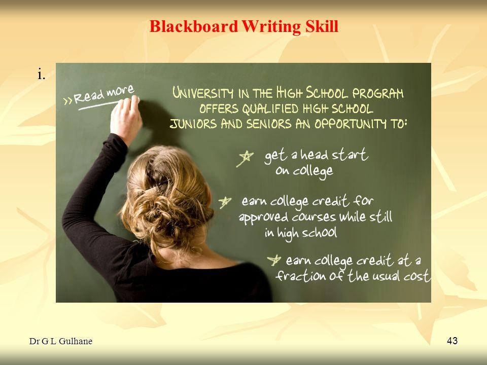 Dr G L Gulhane 43 Blackboard Writing Skill i. i.Legibility ( Easy to read ): A legible handwritin