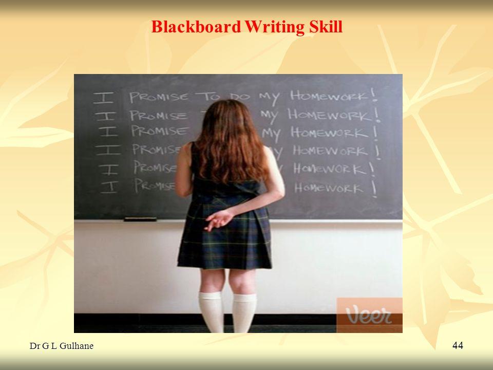 Dr G L Gulhane 44 Blackboard Writing Skill