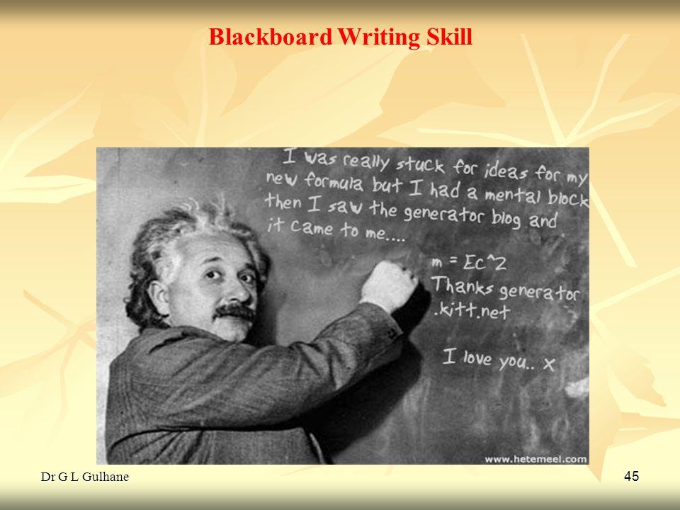 Dr G L Gulhane 45 Blackboard Writing Skill