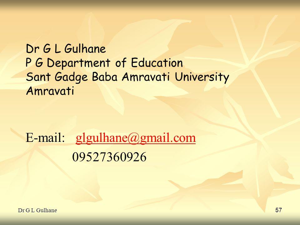 Dr G L Gulhane 57 Dr G L Gulhane P G Department of Education Sant Gadge Baba Amravati University Amravati E-mail: glgulhane@gmail.comglgulhane@gmail.c