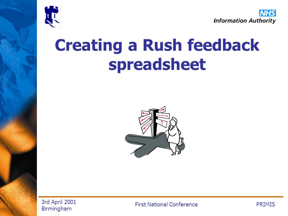 PRIMISFirst National Conference 3rd April 2001 Birmingham Creating a Rush feedback spreadsheet