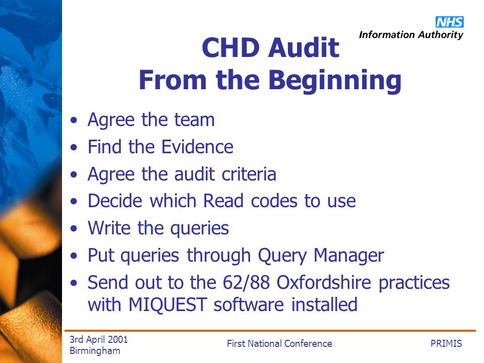 PRIMISFirst National Conference 3rd April 2001 Birmingham CHD Audit From the Beginning Agree the team Find the Evidence Agree the audit criteria Decid