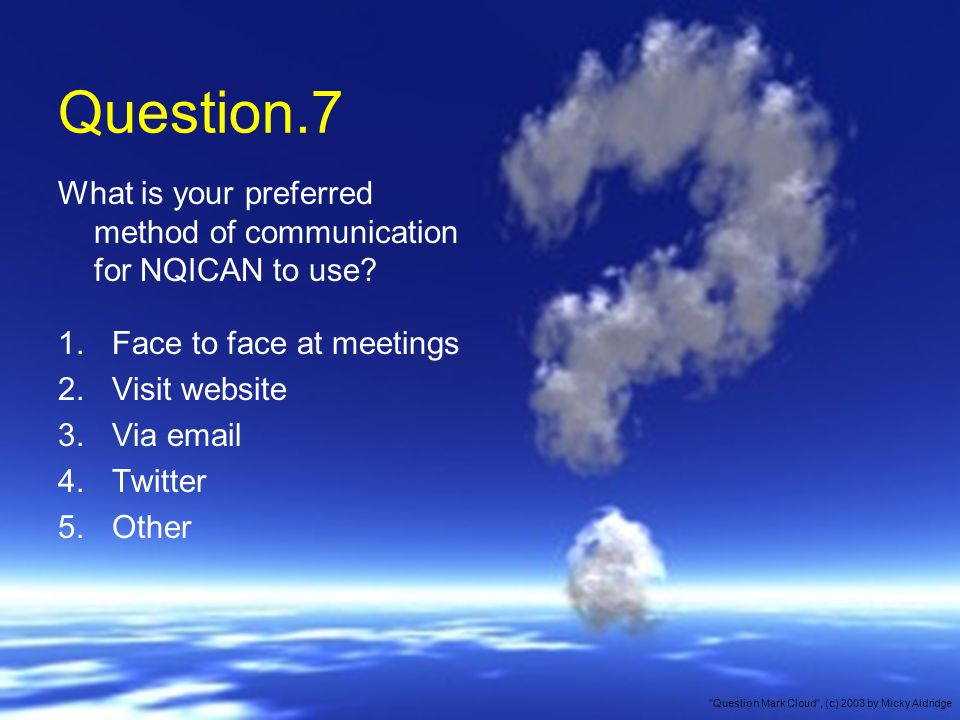 Question.7 What is your preferred method of communication for NQICAN to use.