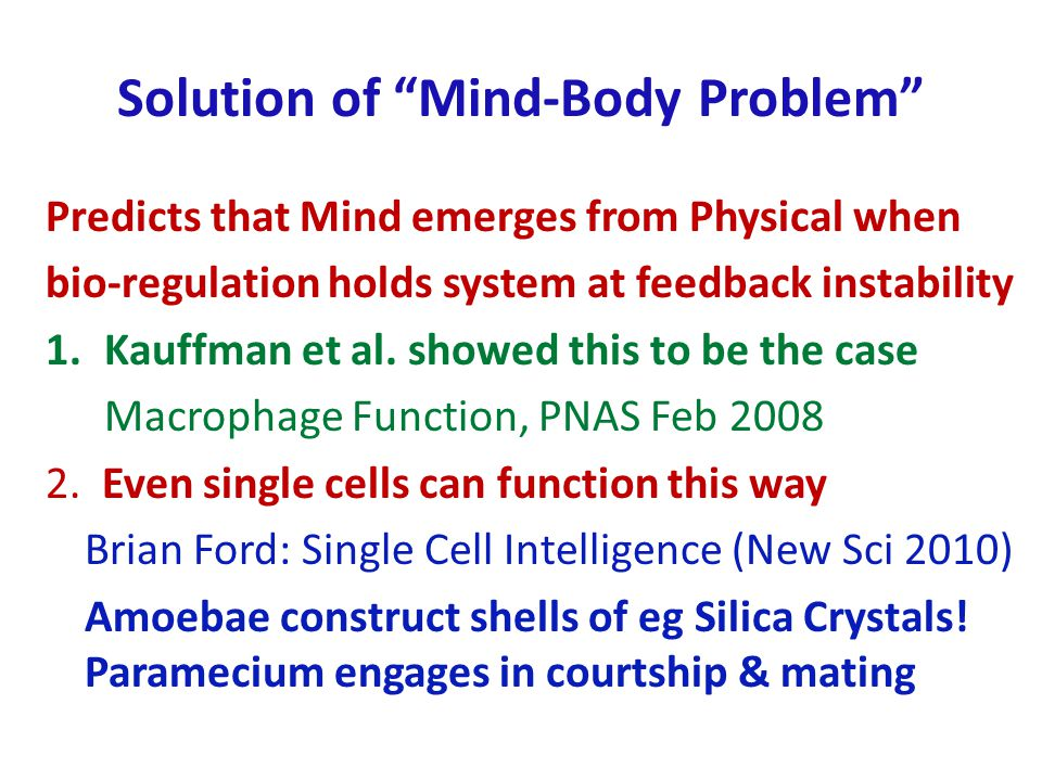 Solution of Mind-Body Problem Predicts that Mind emerges from Physical when bio-regulation holds system at feedback instability 1.Kauffman et al.