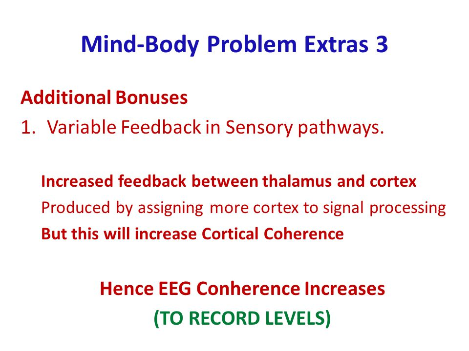 Mind-Body Problem Extras 3 Additional Bonuses 1.Variable Feedback in Sensory pathways.