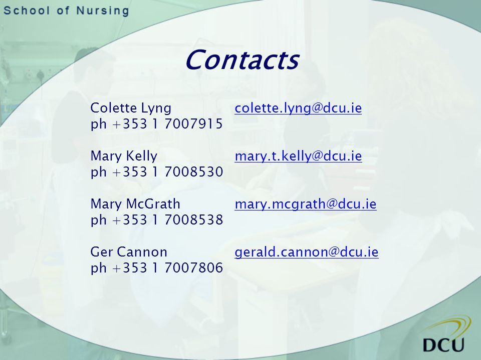 Contacts Colette Lyngcolette.lyng@dcu.iecolette.lyng@dcu.ie ph +353 1 7007915 Mary Kellymary.t.kelly@dcu.iemary.t.kelly@dcu.ie ph +353 1 7008530 Mary