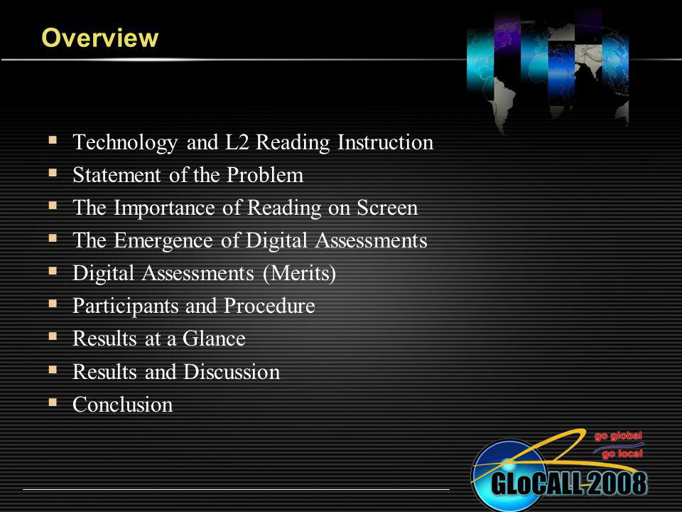 Overview Technology and L2 Reading Instruction Statement of the Problem The Importance of Reading on Screen The Emergence of Digital Assessments Digital Assessments (Merits) Participants and Procedure Results at a Glance Results and Discussion Conclusion