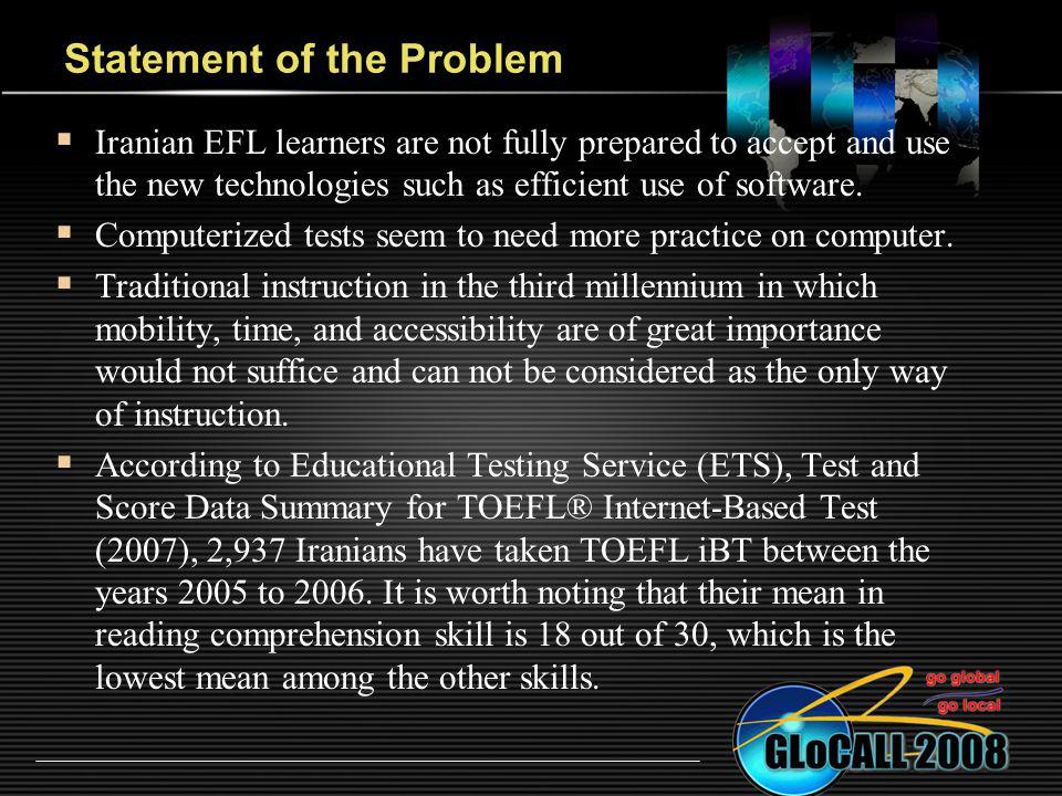 Statement of the Problem Iranian EFL learners are not fully prepared to accept and use the new technologies such as efficient use of software.