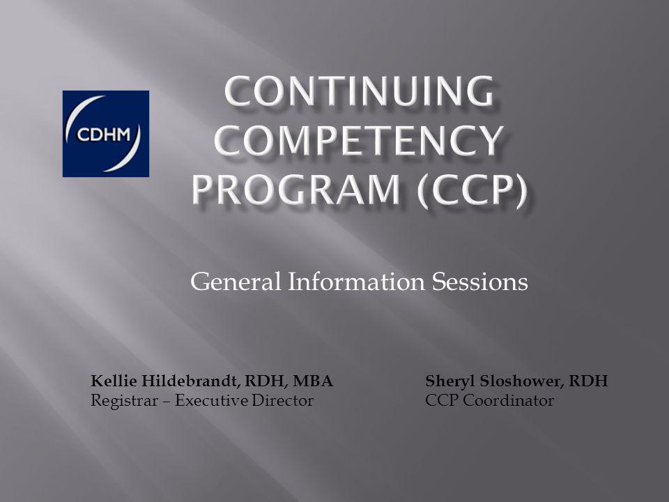 General Information Sessions Kellie Hildebrandt, RDH, MBA Sheryl Sloshower, RDH Registrar – Executive Director CCP Coordinator