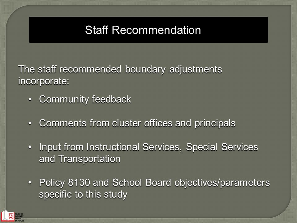 Staff Recommendation The staff recommended boundary adjustments incorporate: Community feedbackCommunity feedback Comments from cluster offices and pr