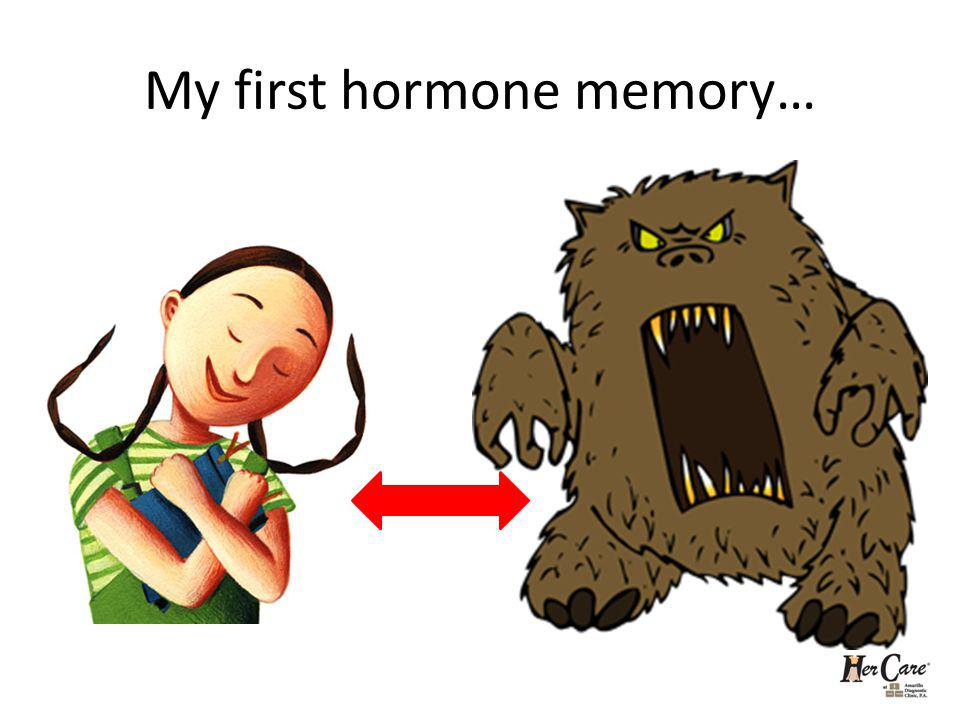 My first hormone memory…