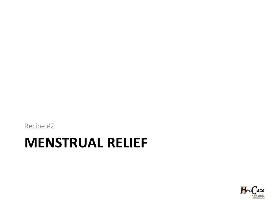 MENSTRUAL RELIEF Recipe #2