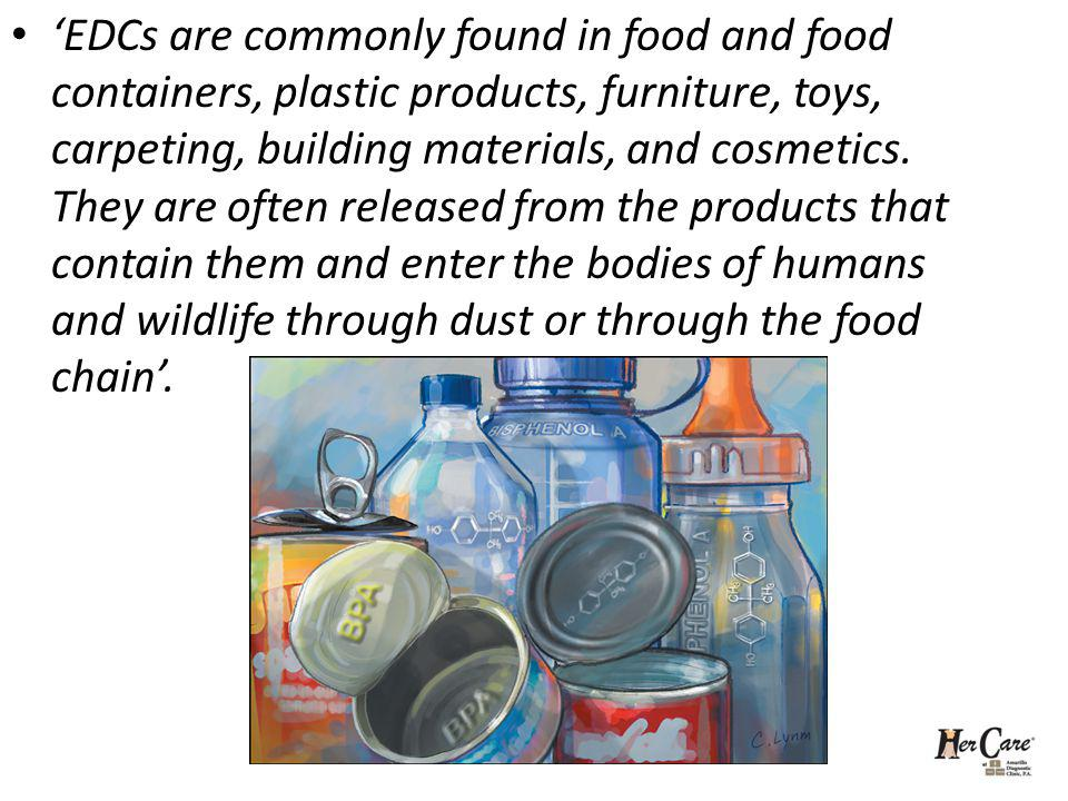 EDCs are commonly found in food and food containers, plastic products, furniture, toys, carpeting, building materials, and cosmetics. They are often r
