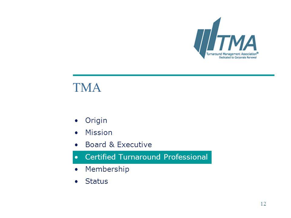 ©2004 Deloitte & Touche 12 TMA Origin Mission Board & Executive Certified Turnaround Professional Membership Status