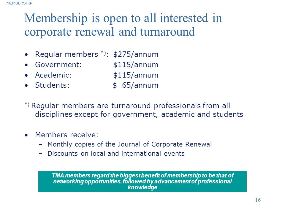 ©2004 Deloitte & Touche 16 Membership is open to all interested in corporate renewal and turnaround Regular members *) : $275/annum Government: $115/a