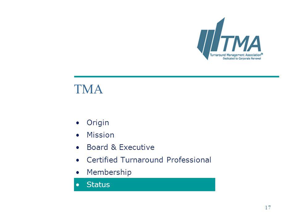 ©2004 Deloitte & Touche 17 TMA Origin Mission Board & Executive Certified Turnaround Professional Membership Status