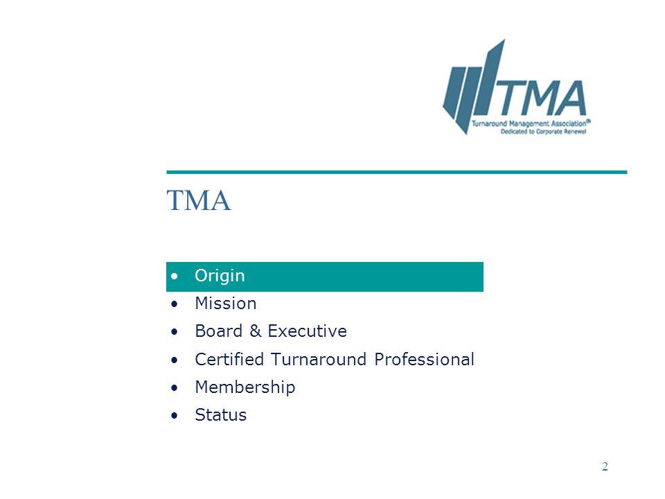 ©2004 Deloitte & Touche 2 TMA Origin Mission Board & Executive Certified Turnaround Professional Membership Status