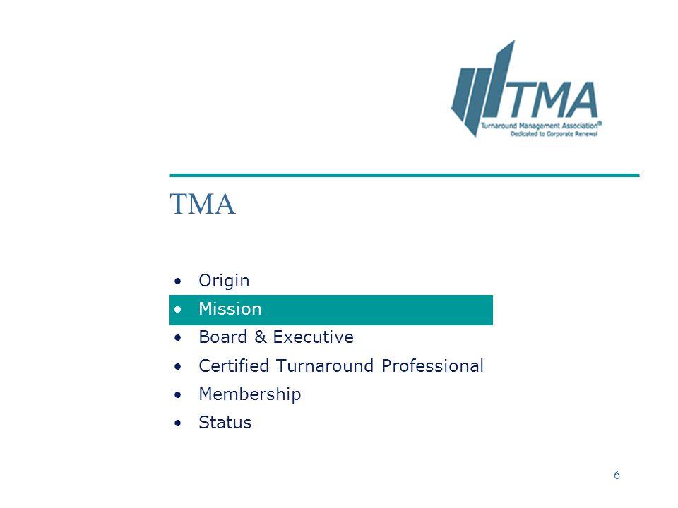 ©2004 Deloitte & Touche 6 TMA Origin Mission Board & Executive Certified Turnaround Professional Membership Status