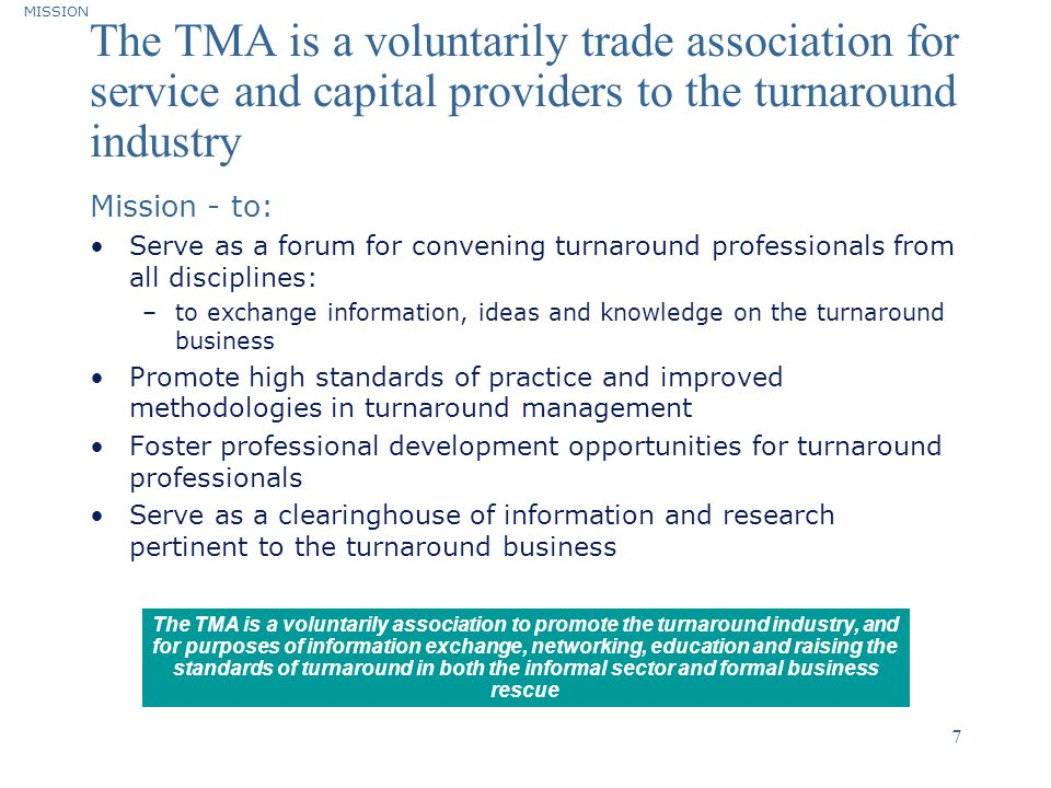 ©2004 Deloitte & Touche 7 The TMA is a voluntarily trade association for service and capital providers to the turnaround industry Mission - to: Serve