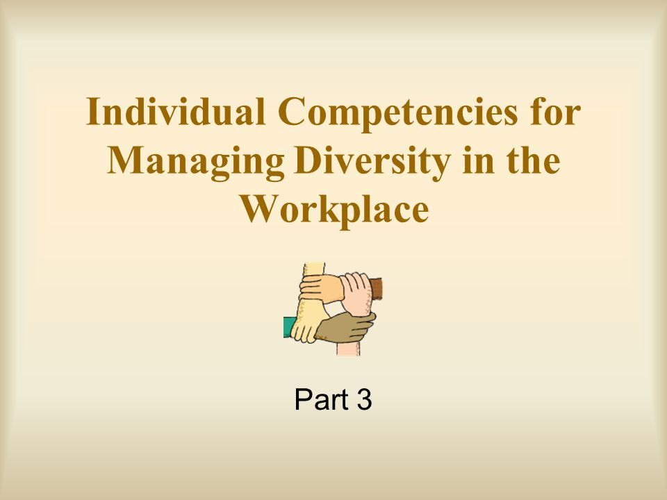 Individual Competencies for Managing Diversity in the Workplace Part 3
