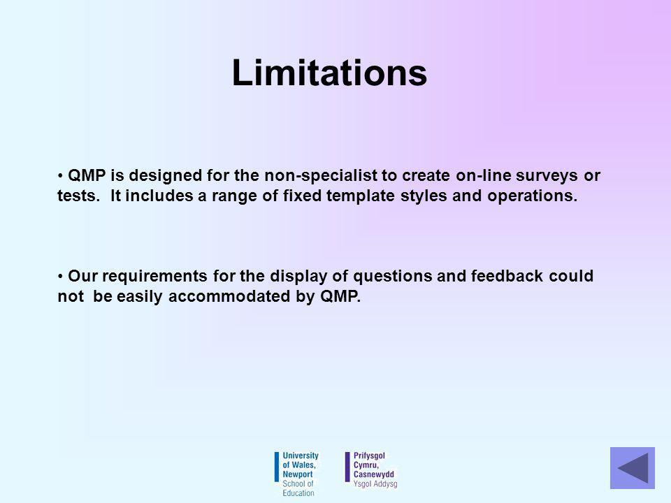 Limitations QMP is designed for the non-specialist to create on-line surveys or tests.