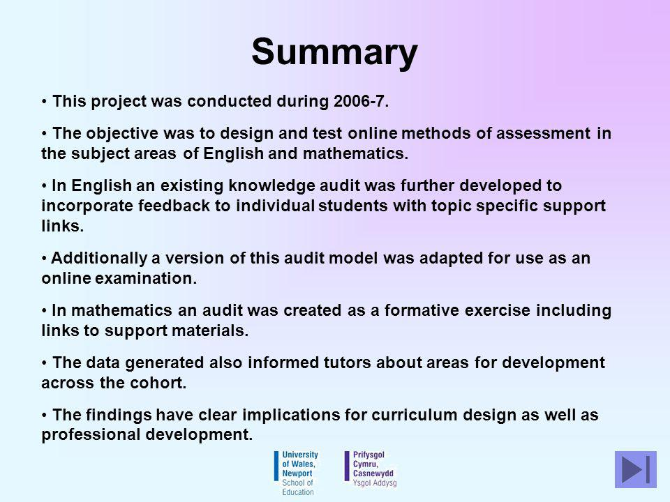 Summary This project was conducted during 2006-7. The objective was to design and test online methods of assessment in the subject areas of English an