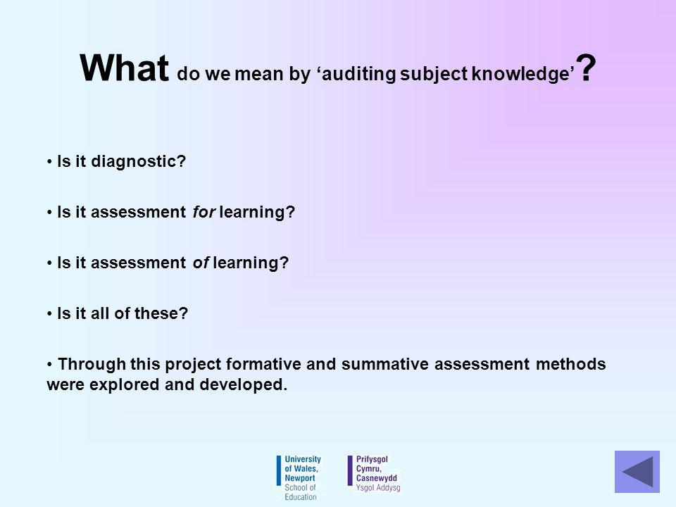 What do we mean by auditing subject knowledge ? Is it diagnostic? Is it assessment for learning? Is it assessment of learning? Is it all of these? Thr