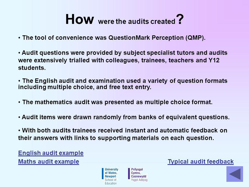 How were the audits created ? The tool of convenience was QuestionMark Perception (QMP). Audit questions were provided by subject specialist tutors an