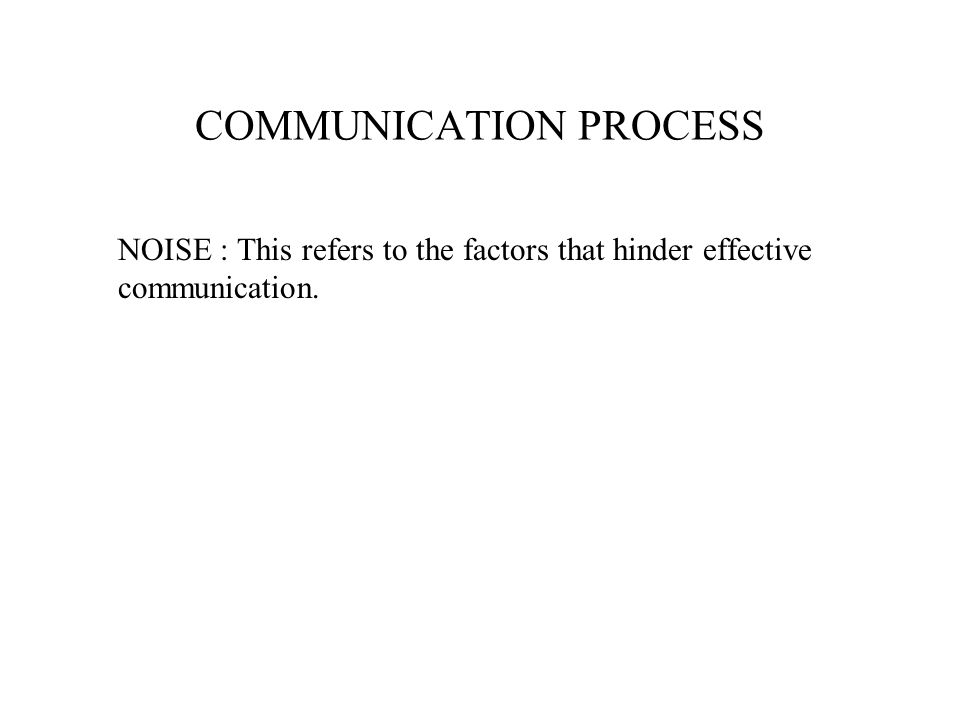 NOISE : This refers to the factors that hinder effective communication.