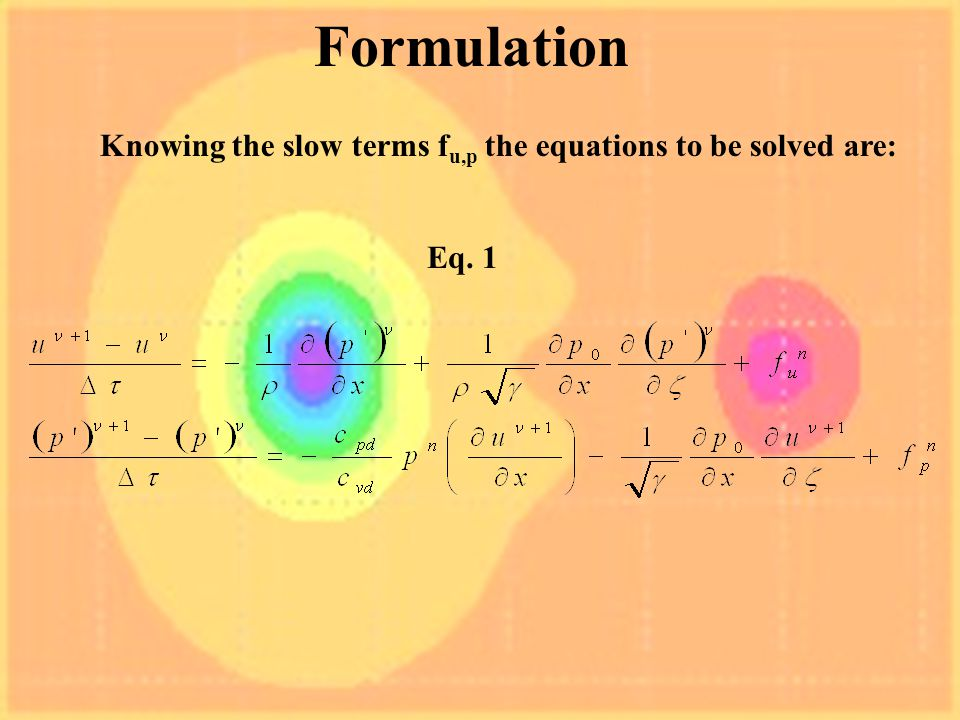 Formulation Knowing the slow terms f u,p the equations to be solved are: Eq. 1
