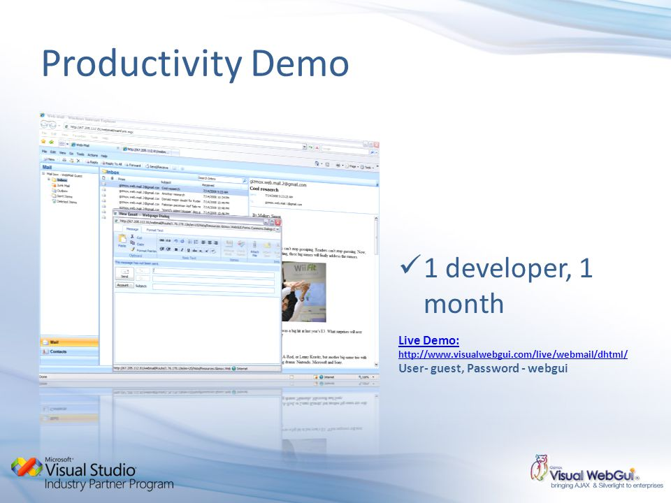 Productivity Demo Live Demo: http://www.visualwebgui.com/live/webmail/dhtml/ User- guest, Password - webgui 1 developer, 1 month