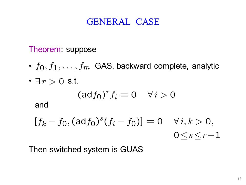13 GENERAL CASE Theorem: suppose GAS, backward complete, analytic s.t.