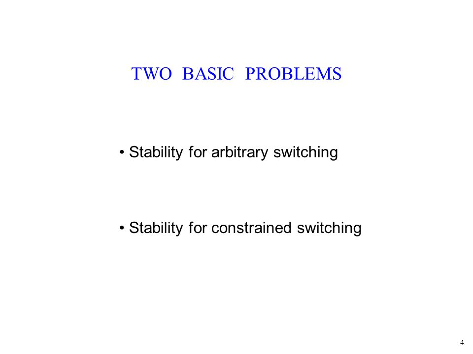4 TWO BASIC PROBLEMS Stability for arbitrary switching Stability for constrained switching