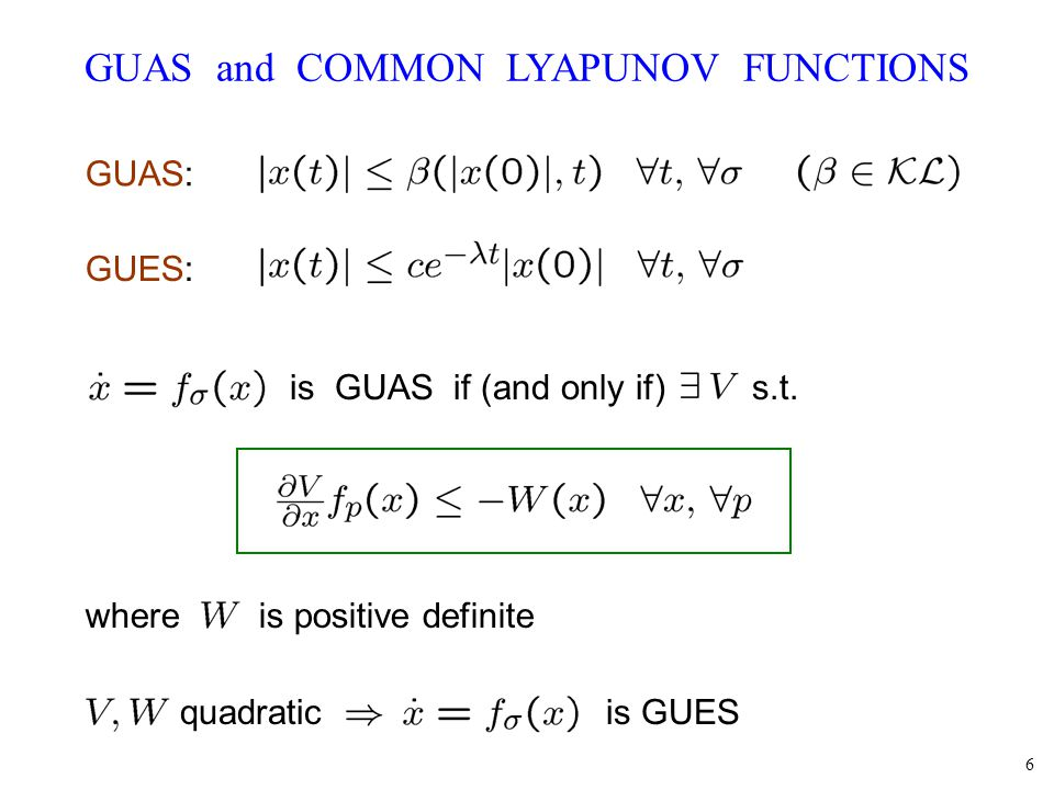 6 GUAS and COMMON LYAPUNOV FUNCTIONS where is positive definite quadratic is GUES GUAS: GUES: is GUAS if (and only if) s.t.