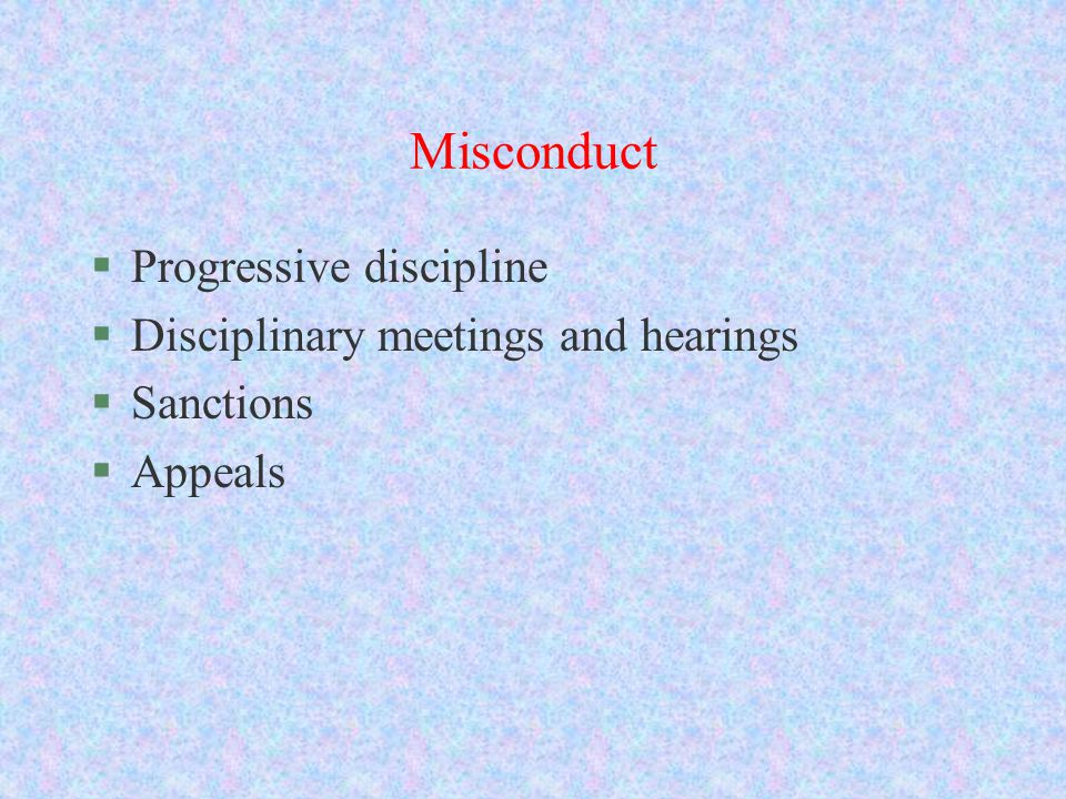 Misconduct §Progressive discipline §Disciplinary meetings and hearings §Sanctions §Appeals