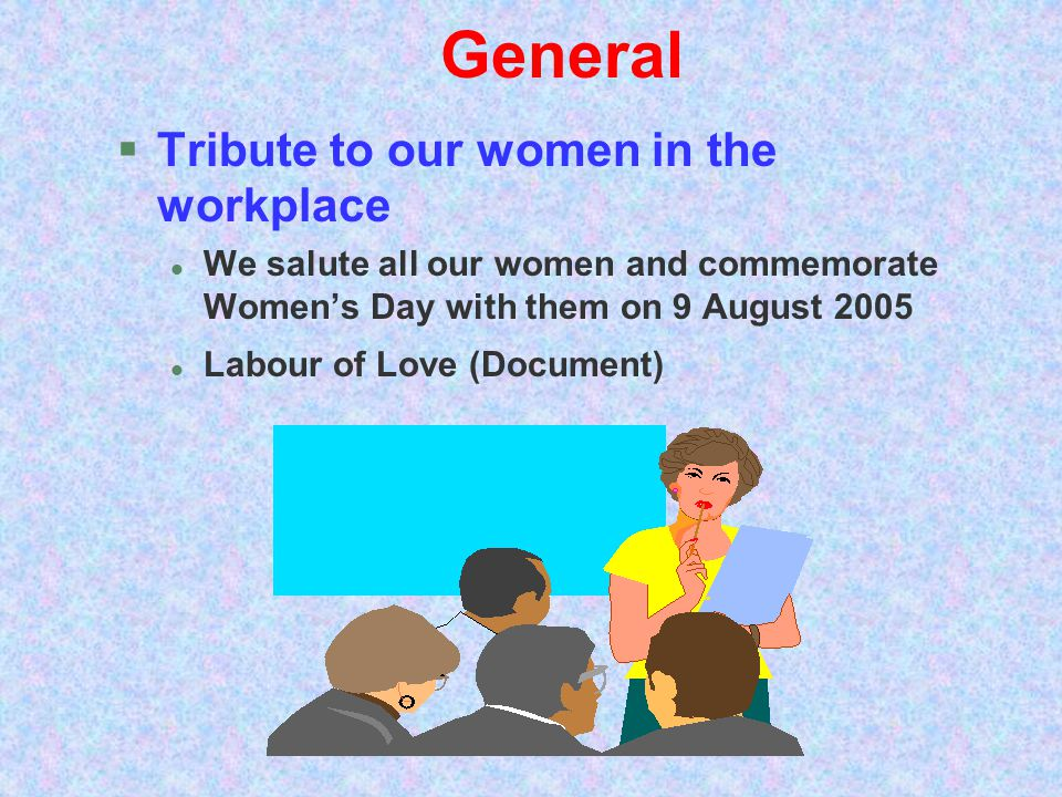 General Tribute to our women in the workplace l We salute all our women and commemorate Womens Day with them on 9 August 2005 Labour of Love (Document