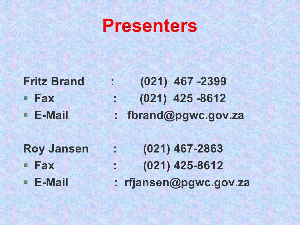 Presenters Fritz Brand : (021) 467 -2399 §Fax: (021) 425 -8612 §E-Mail : fbrand@pgwc.gov.za Roy Jansen:(021) 467-2863 §Fax:(021) 425-8612 §E-Mail : rf