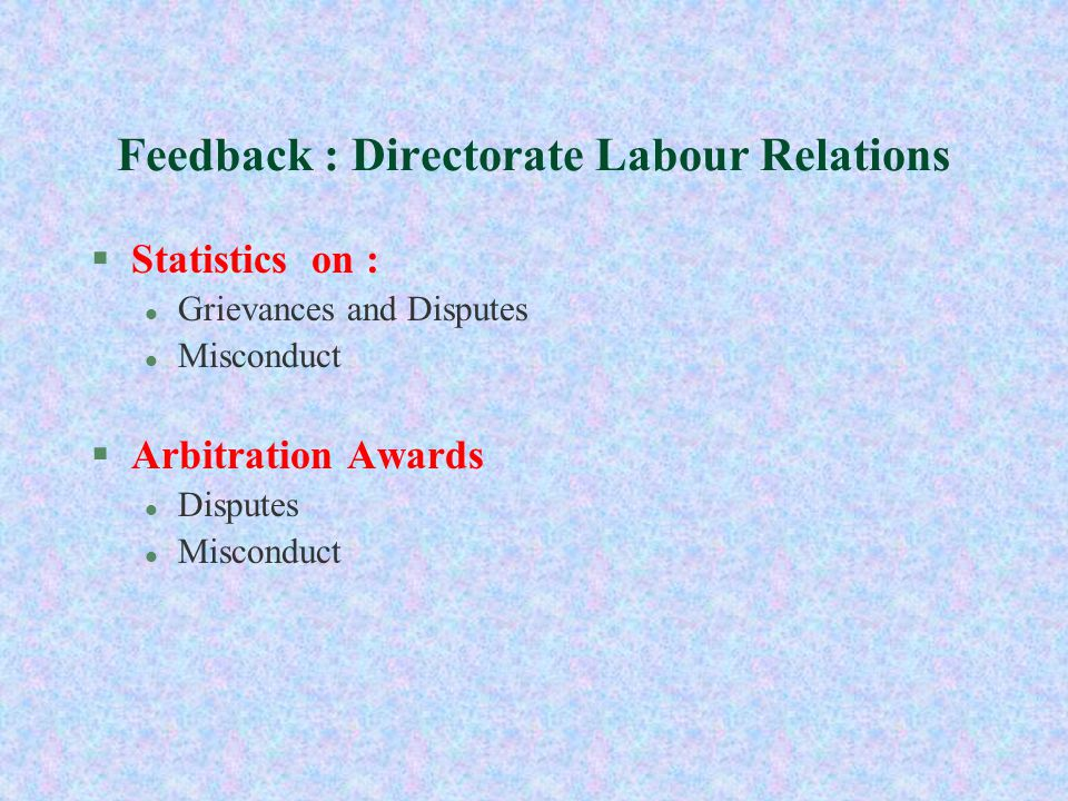 Feedback : Directorate Labour Relations §Statistics on : l Grievances and Disputes l Misconduct §Arbitration Awards l Disputes l Misconduct