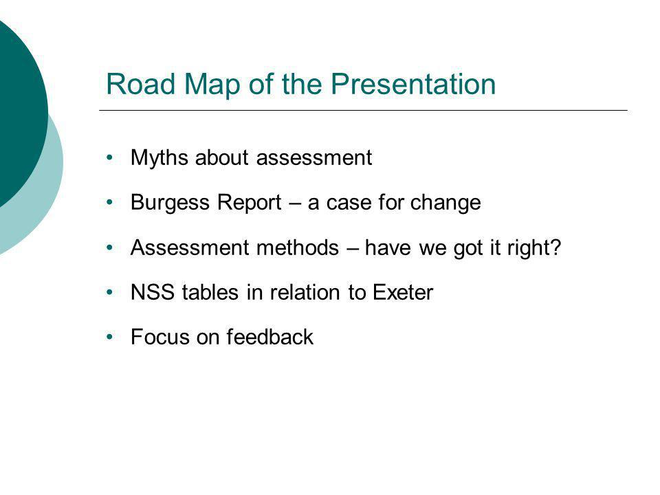 Road Map of the Presentation Myths about assessment Burgess Report – a case for change Assessment methods – have we got it right.