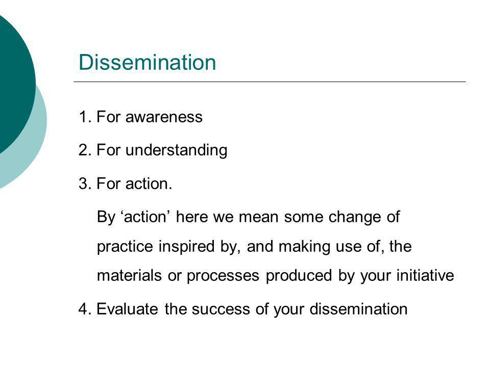 Dissemination 1. For awareness 2. For understanding 3.